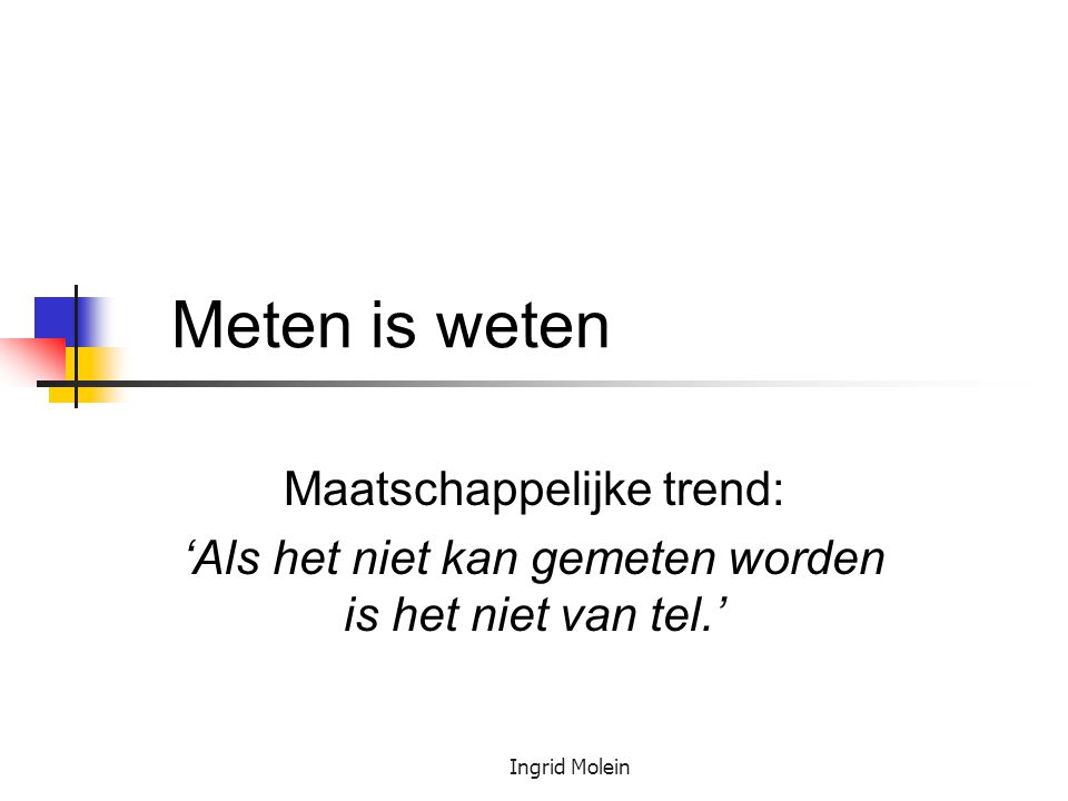 Meten is weten Maatschappelijke trend: