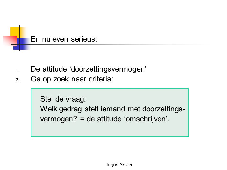 De attitude 'doorzettingsvermogen' Ga op zoek naar criteria: