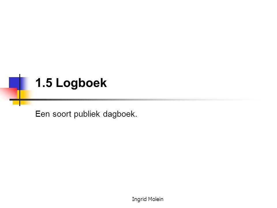 1.5 Logboek Een soort publiek dagboek.