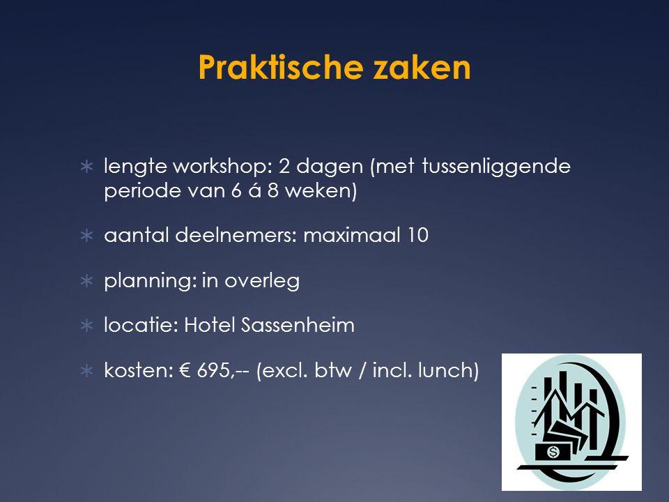 Praktische zaken lengte workshop: 2 dagen (met tussenliggende periode van 6 á 8 weken) aantal deelnemers: maximaal 10.