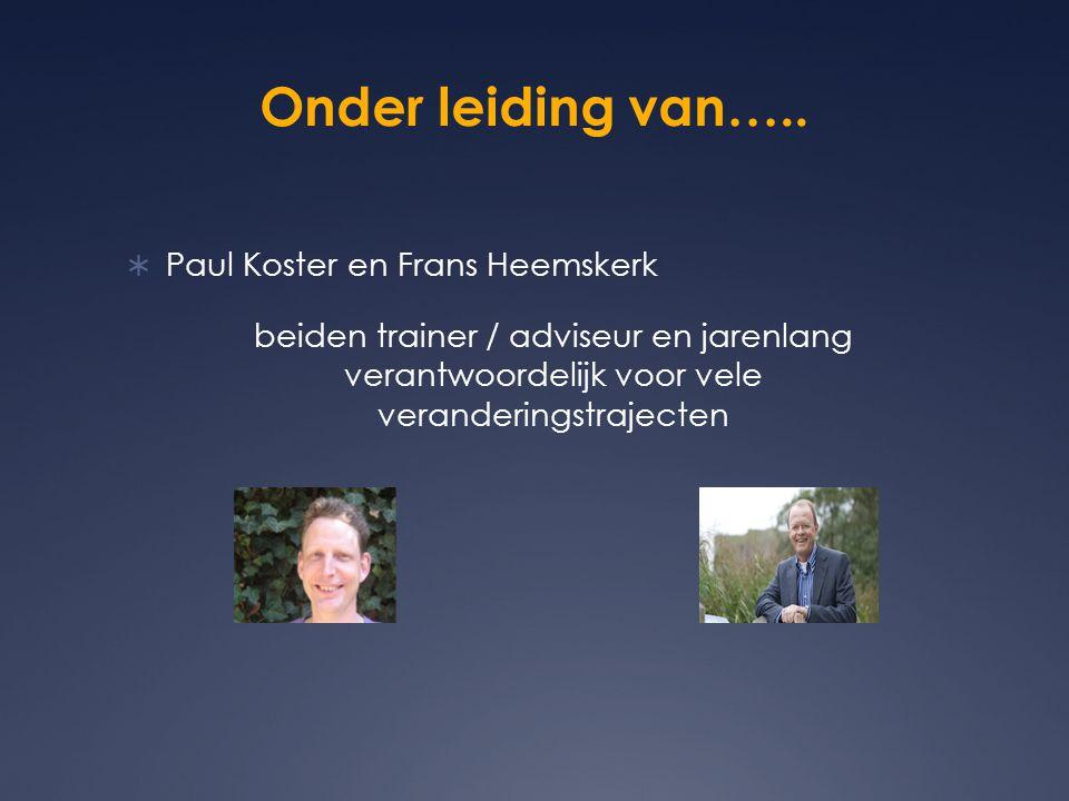Onder leiding van….. Paul Koster en Frans Heemskerk