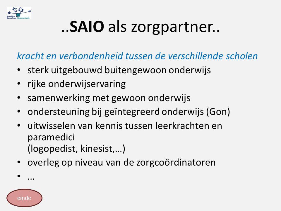 ..SAIO als zorgpartner.. kracht en verbondenheid tussen de verschillende scholen. sterk uitgebouwd buitengewoon onderwijs.