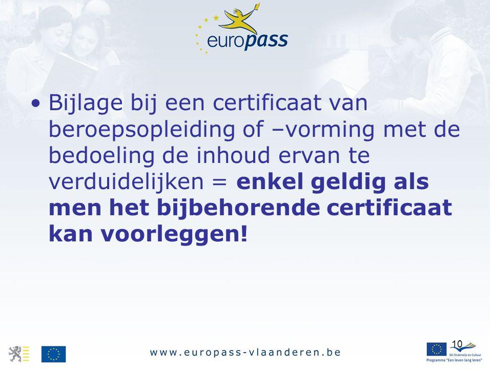 Bijlage bij een certificaat van beroepsopleiding of –vorming met de bedoeling de inhoud ervan te verduidelijken = enkel geldig als men het bijbehorende certificaat kan voorleggen!