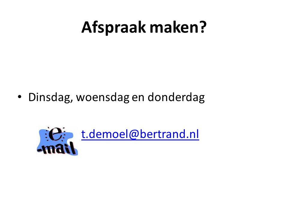 Afspraak maken Dinsdag, woensdag en donderdag t.demoel@bertrand.nl