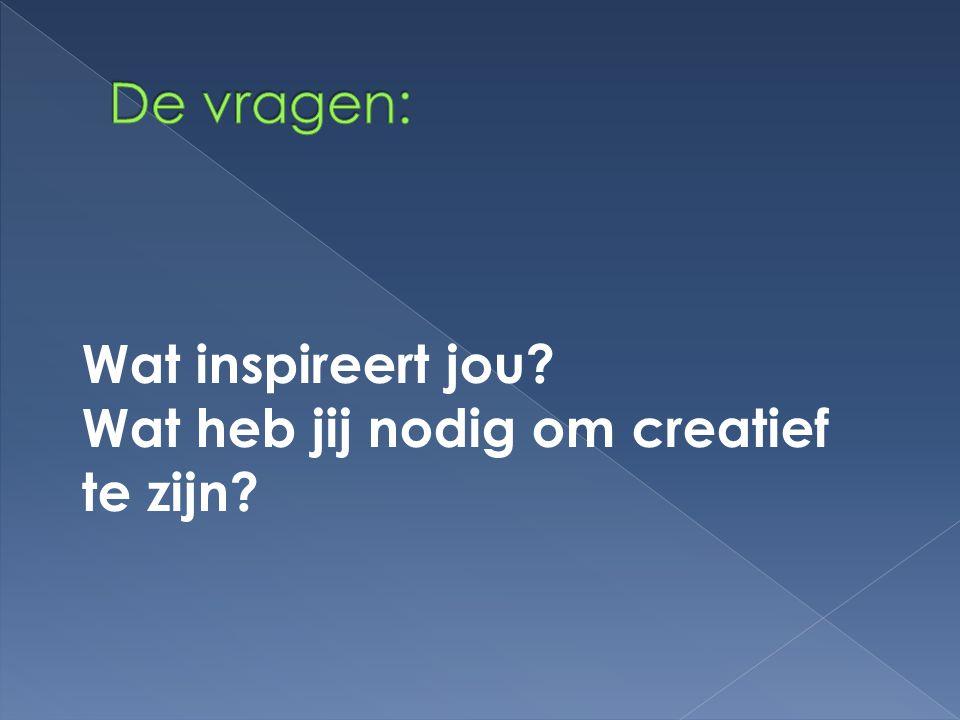 De vragen: Wat inspireert jou Wat heb jij nodig om creatief te zijn
