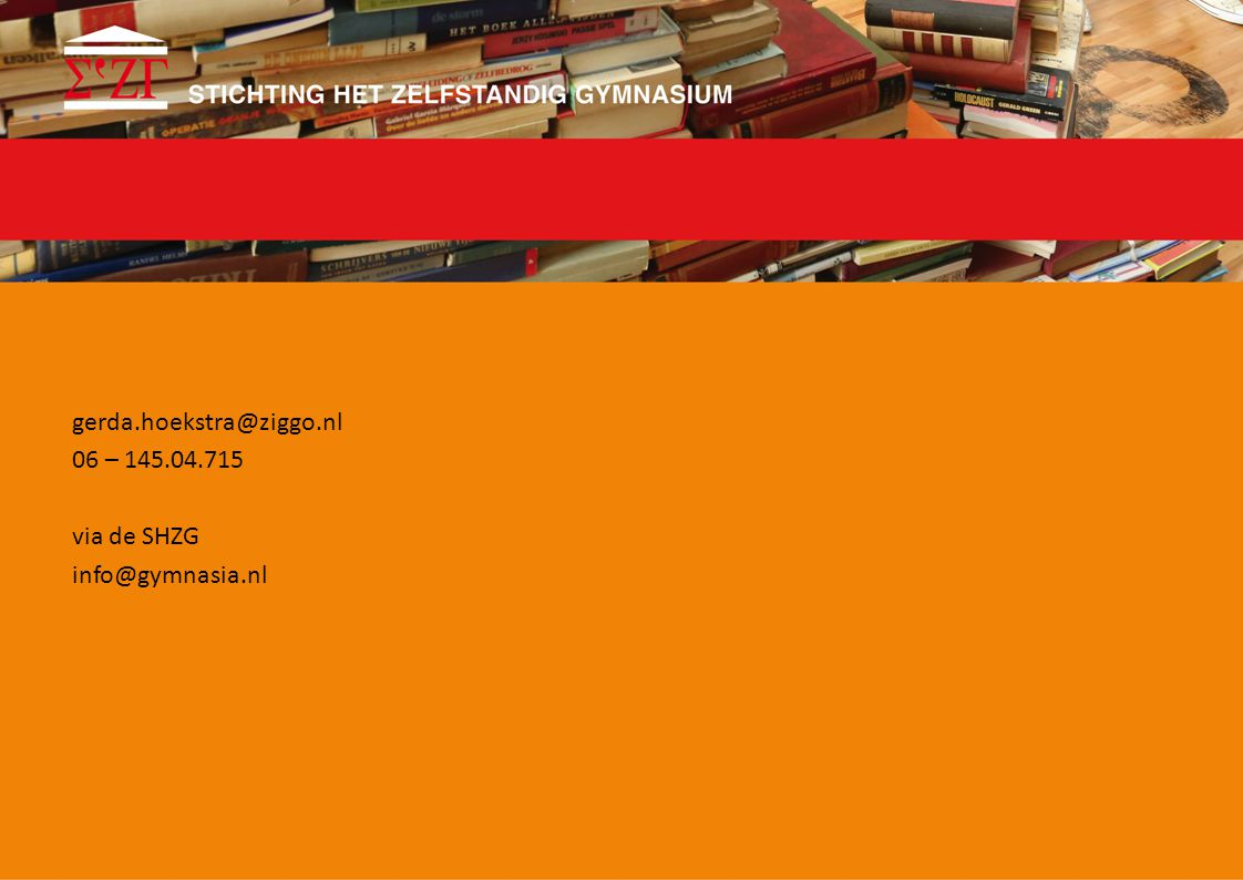 gerda.hoekstra@ziggo.nl 06 – 145.04.715 via de SHZG info@gymnasia.nl