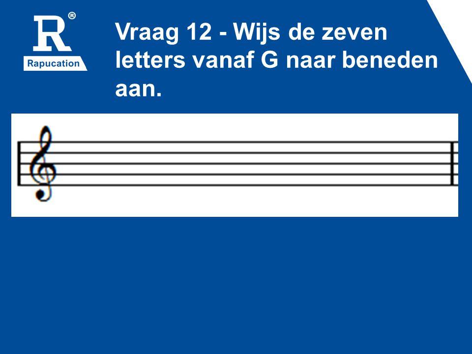 Vraag 12 - Wijs de zeven letters vanaf G naar beneden aan.