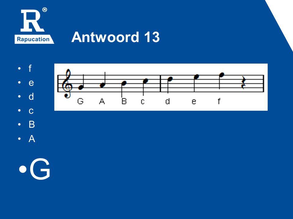 Antwoord 13 f e d c B A G