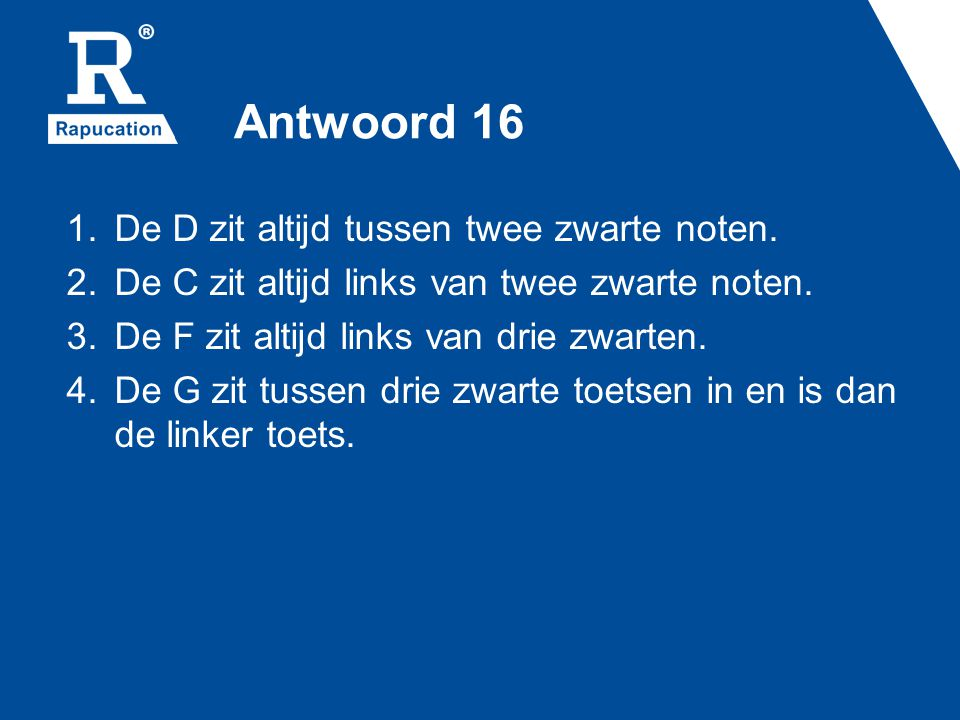 Antwoord 16 De D zit altijd tussen twee zwarte noten.