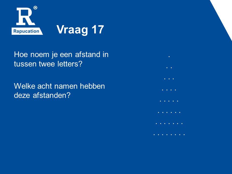 Vraag 17 Hoe noem je een afstand in tussen twee letters Welke acht namen hebben deze afstanden