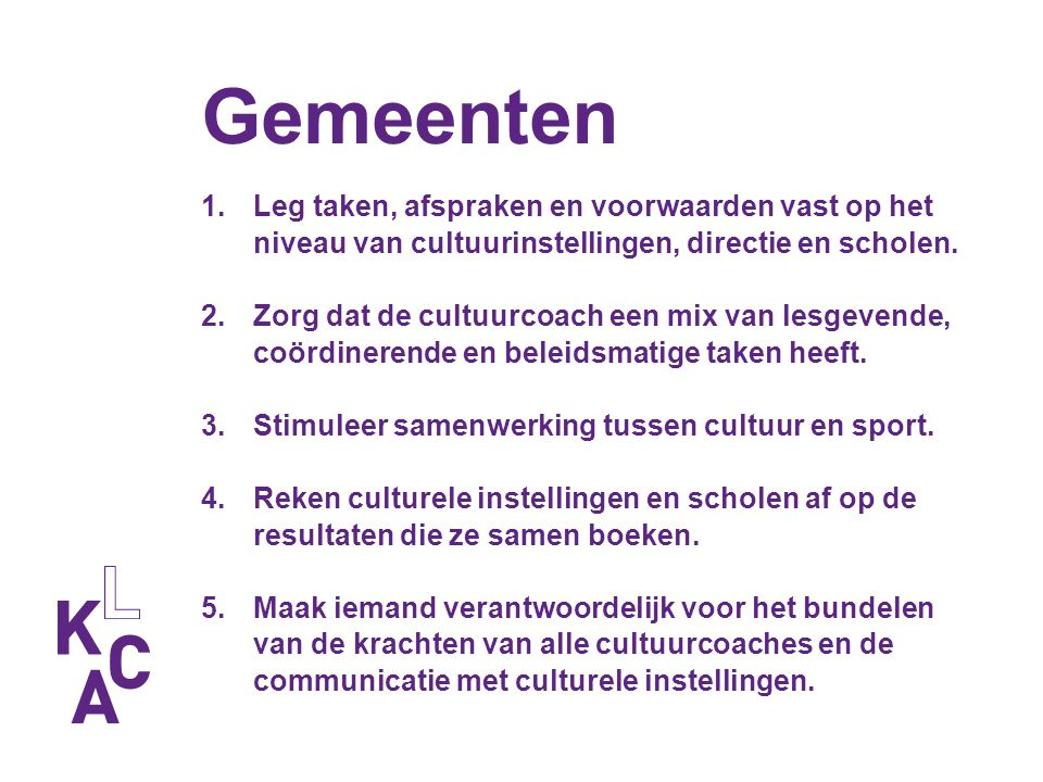 Gemeenten Leg taken, afspraken en voorwaarden vast op het niveau van cultuurinstellingen, directie en scholen.