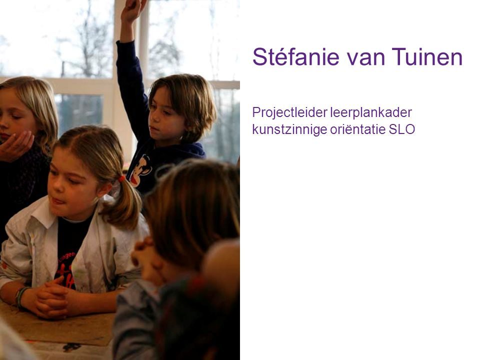 Stéfanie van Tuinen Projectleider leerplankader kunstzinnige oriëntatie SLO