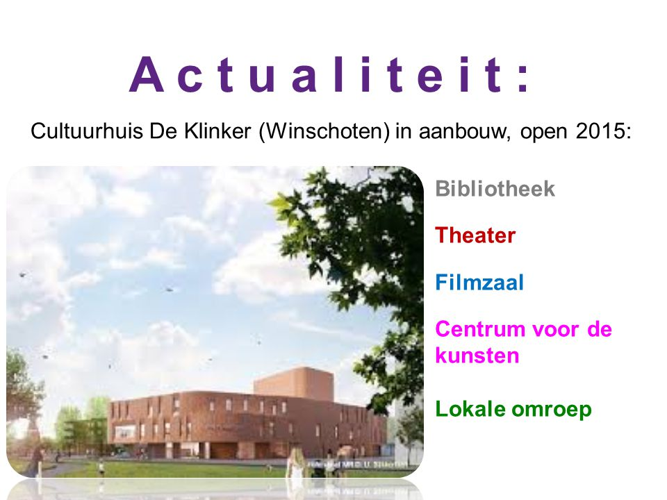 A c t u a l i t e i t : Cultuurhuis De Klinker (Winschoten) in aanbouw, open 2015: Bibliotheek. Theater.