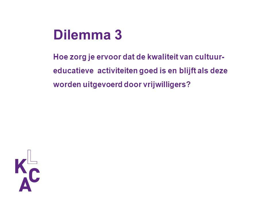 Dilemma 3 Hoe zorg je ervoor dat de kwaliteit van cultuur- educatieve activiteiten goed is en blijft als deze worden uitgevoerd door vrijwilligers.