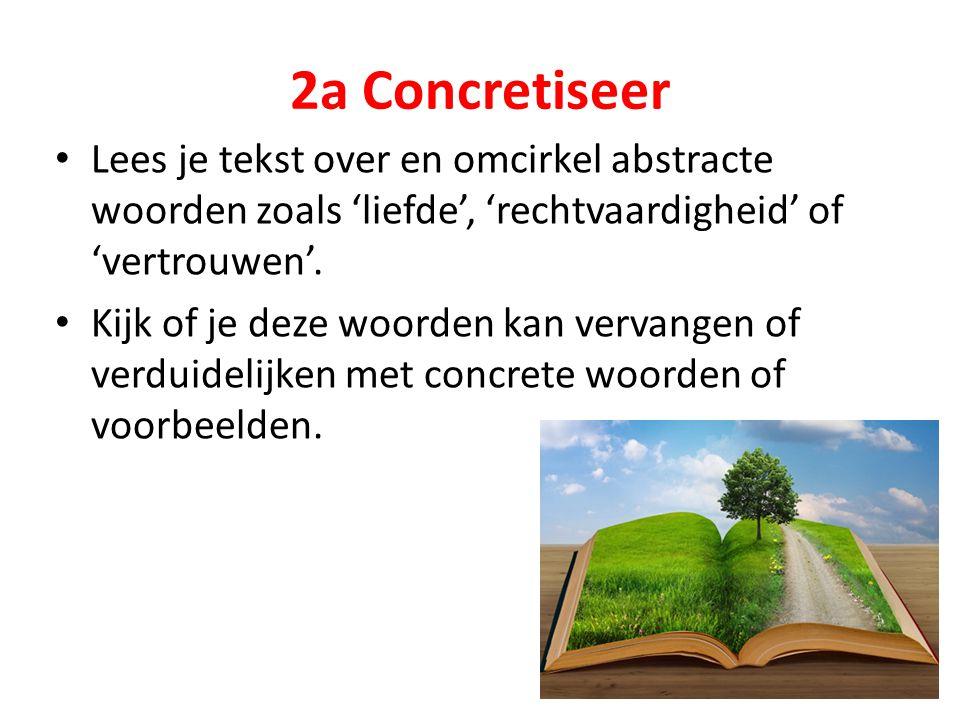 2a Concretiseer Lees je tekst over en omcirkel abstracte woorden zoals 'liefde', 'rechtvaardigheid' of 'vertrouwen'.