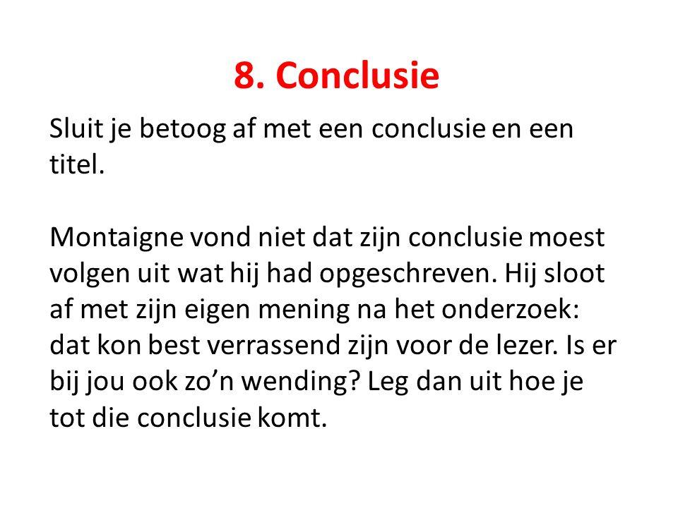 8. Conclusie Sluit je betoog af met een conclusie en een titel.
