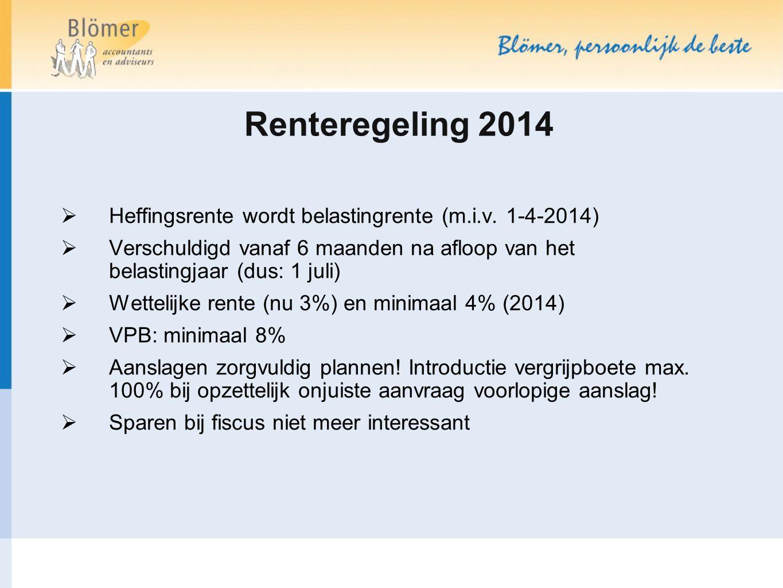 Renteregeling 2014 Heffingsrente wordt belastingrente (m.i.v. 1-4-2014) Verschuldigd vanaf 6 maanden na afloop van het belastingjaar (dus: 1 juli)