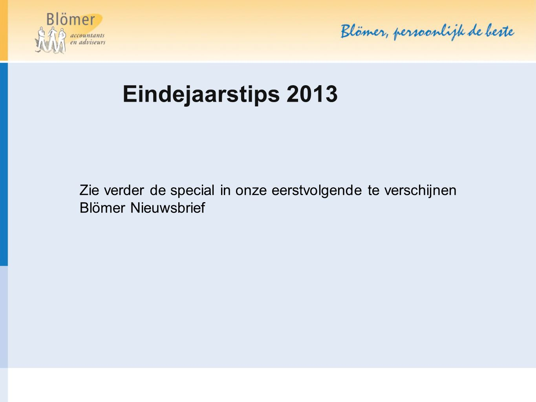 Eindejaarstips 2013 Zie verder de special in onze eerstvolgende te verschijnen Blömer Nieuwsbrief