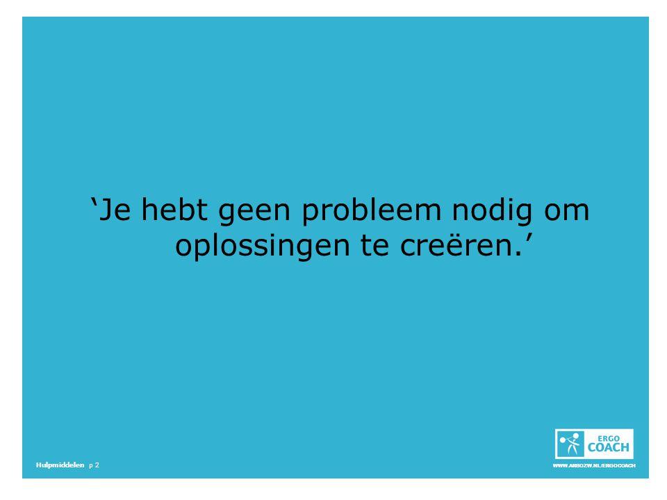 'Je hebt geen probleem nodig om oplossingen te creëren.'