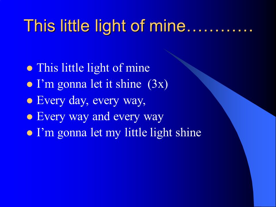This little light of mine…………