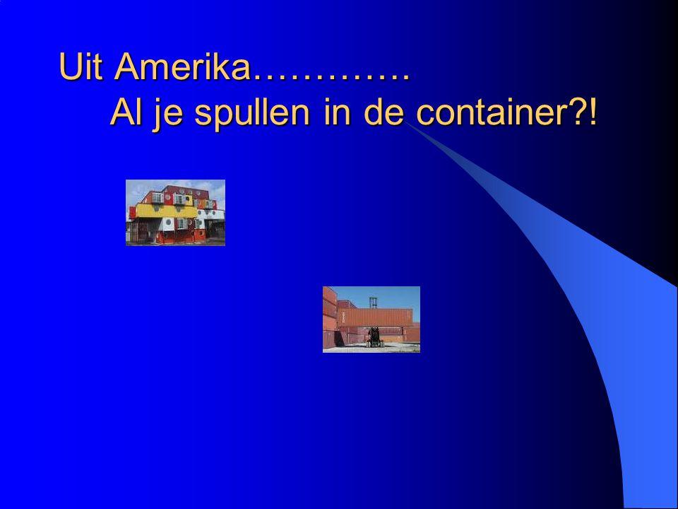 Uit Amerika…………. Al je spullen in de container !