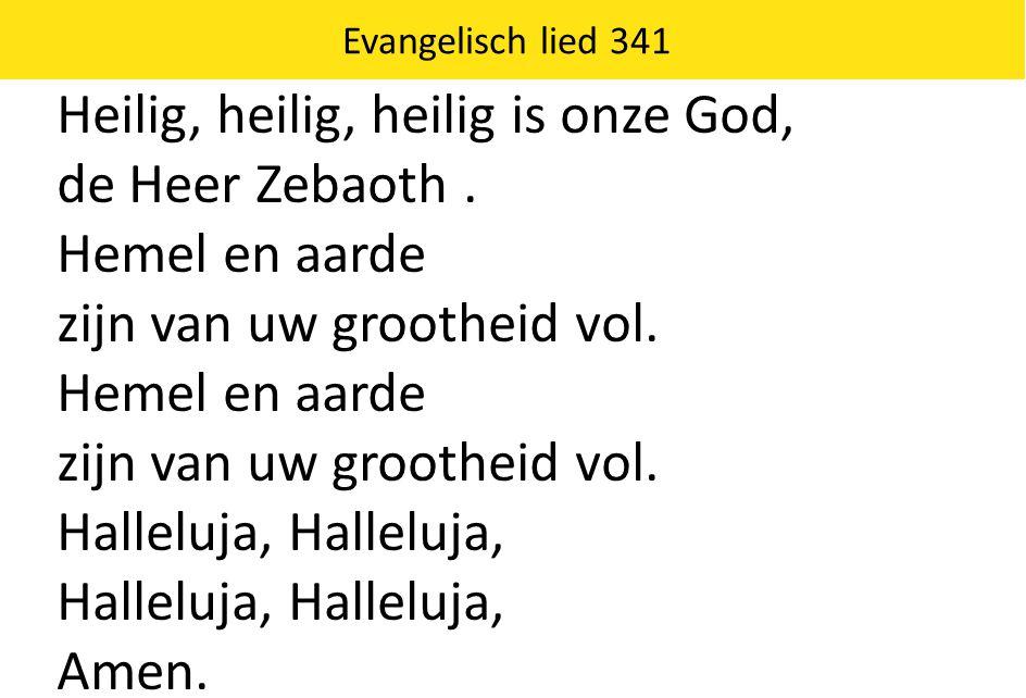 Heilig, heilig, heilig is onze God, de Heer Zebaoth . Hemel en aarde