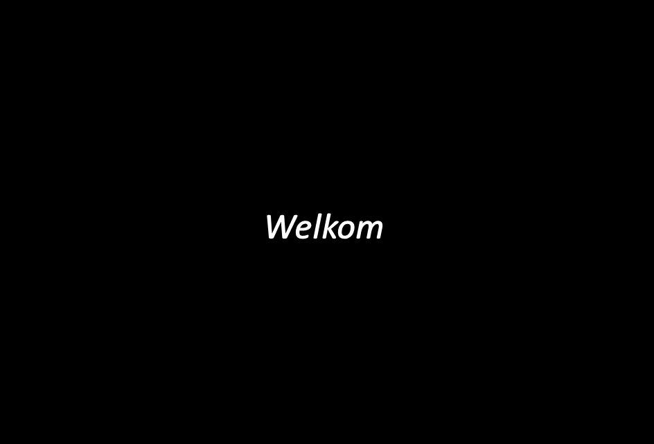 Welkom Welkom en mededelingen