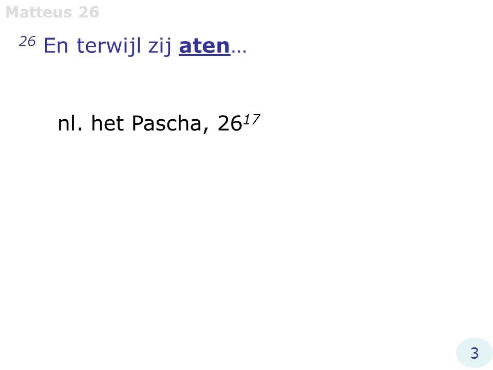 Matteus 26 26 En terwijl zij aten… nl. het Pascha, 2617 3
