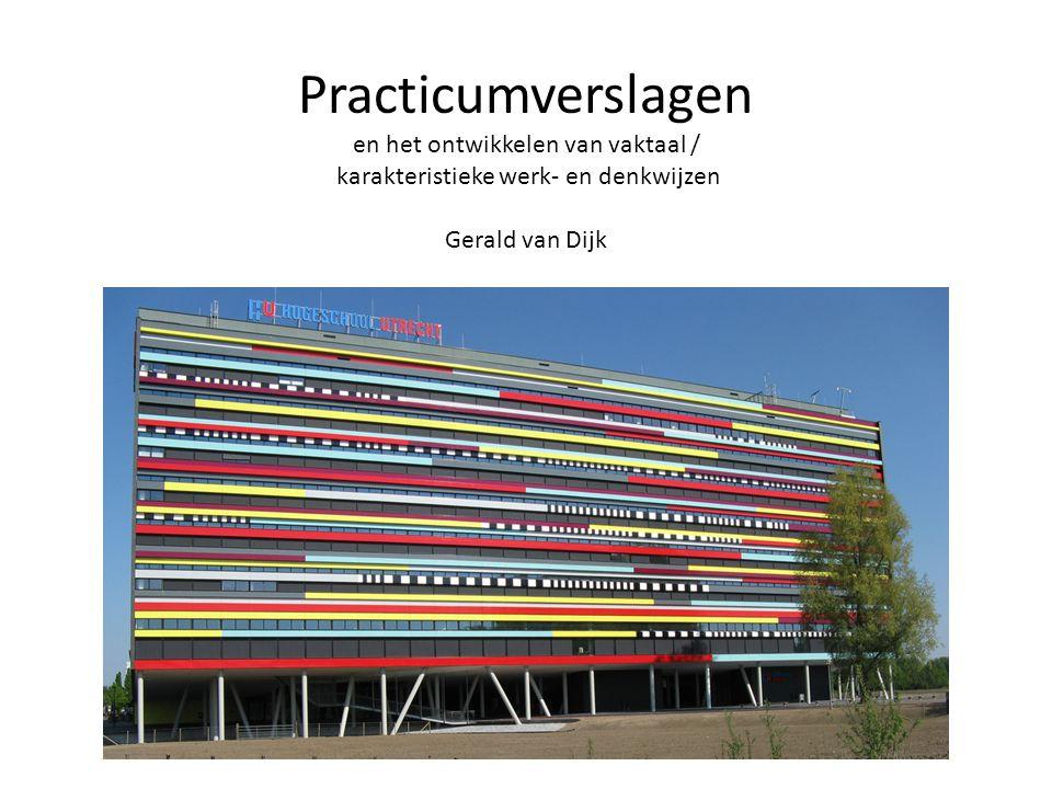 Practicumverslagen en het ontwikkelen van vaktaal / karakteristieke werk- en denkwijzen Gerald van Dijk