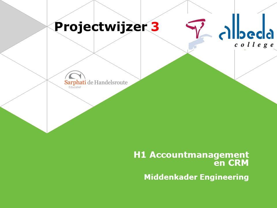 Projectwijzer 3 H1 Accountmanagement en CRM Middenkader Engineering