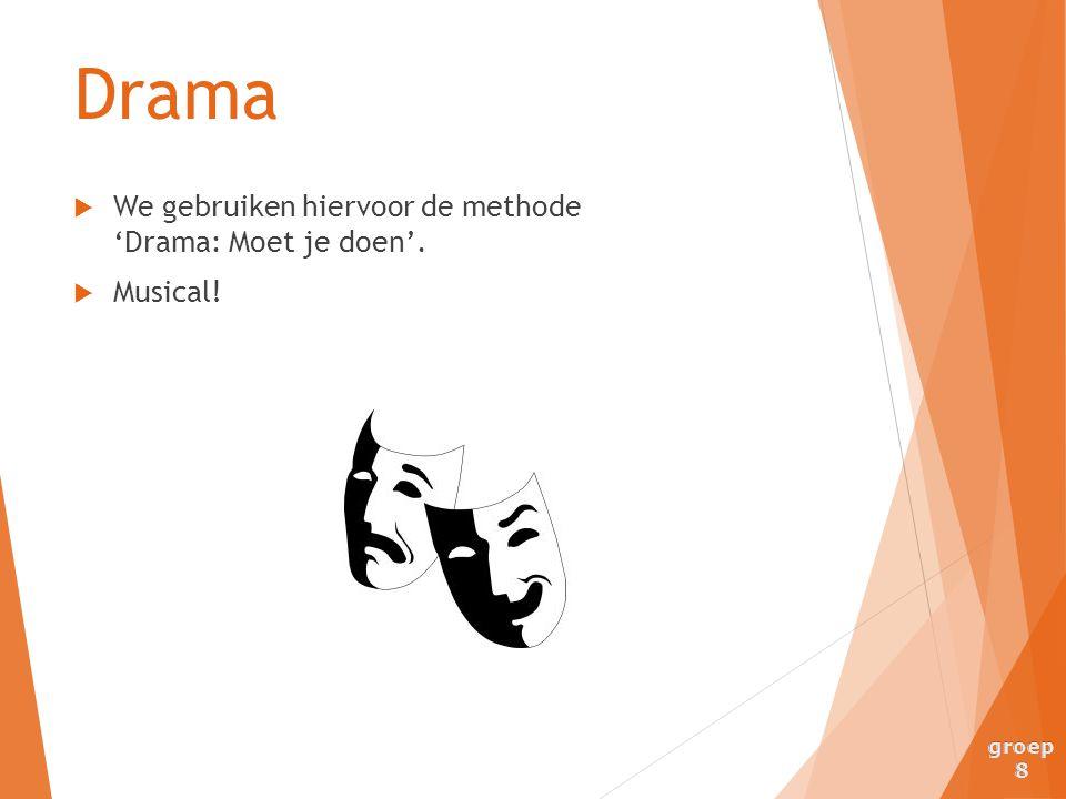 Drama We gebruiken hiervoor de methode 'Drama: Moet je doen'. Musical!