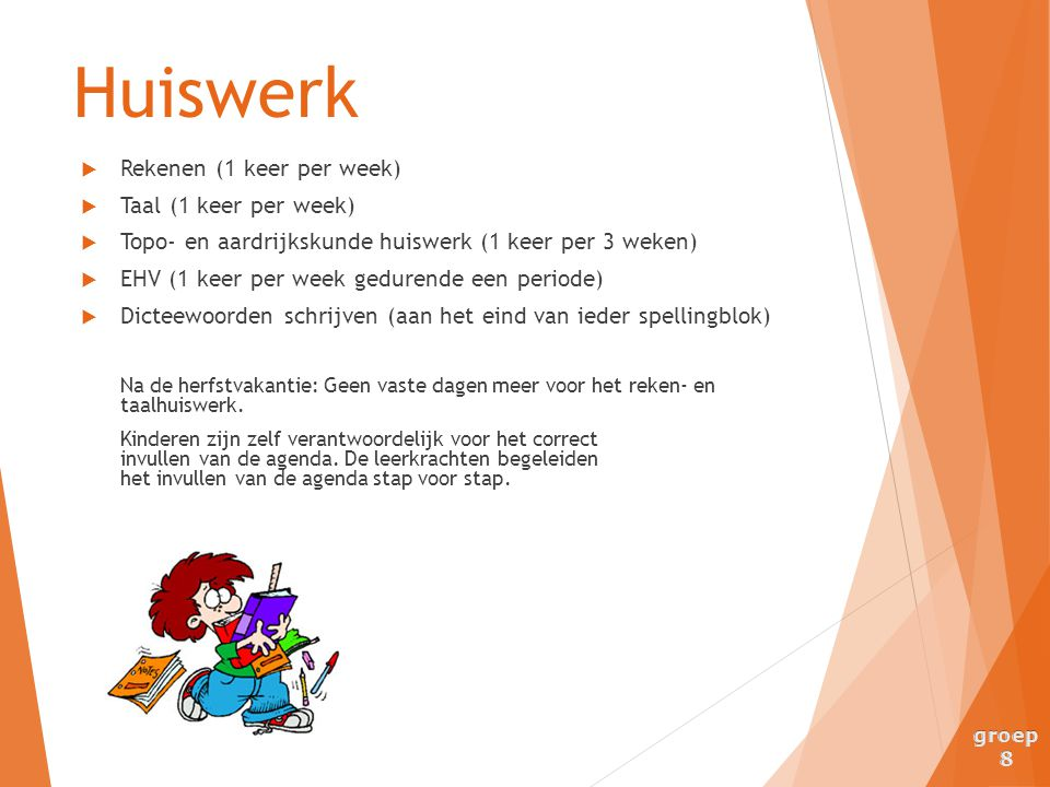 Huiswerk Rekenen (1 keer per week) Taal (1 keer per week)