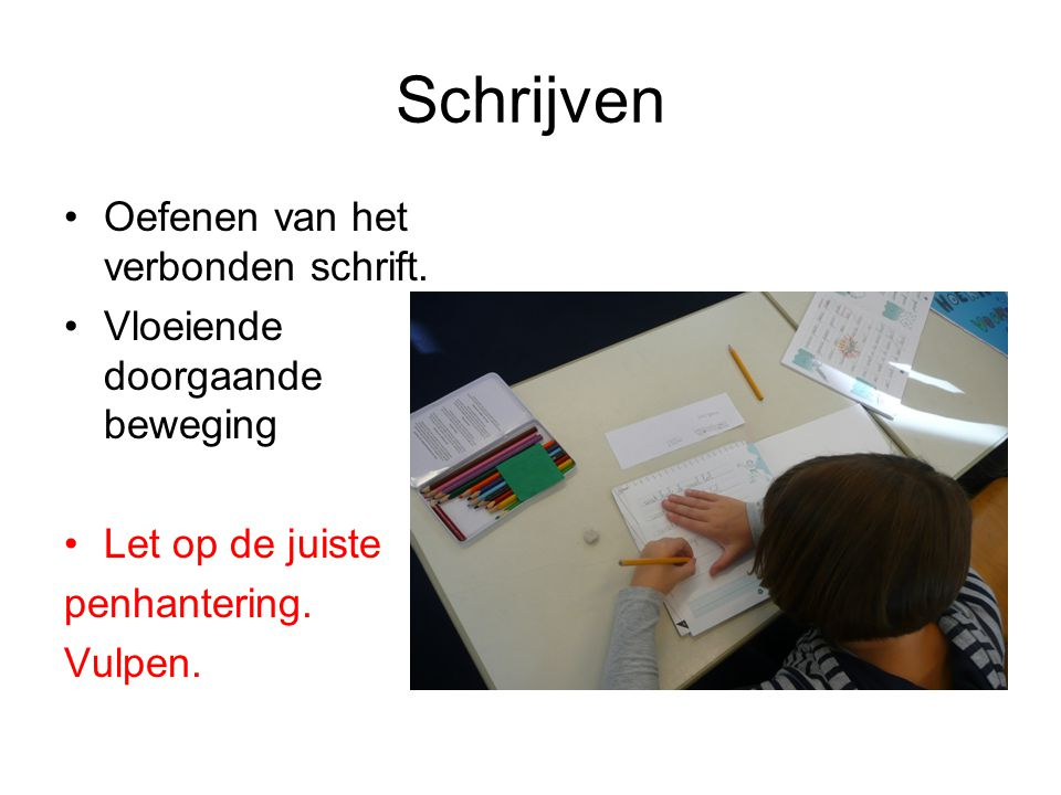 Schrijven Oefenen van het verbonden schrift.