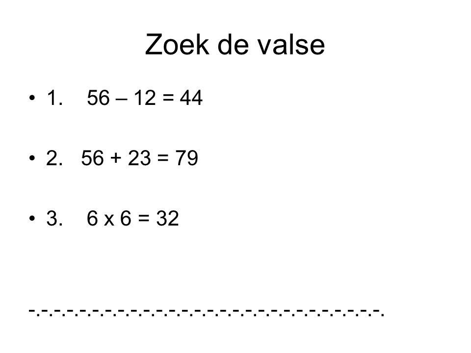 Zoek de valse 1. 56 – 12 = 44. 2. 56 + 23 = 79.