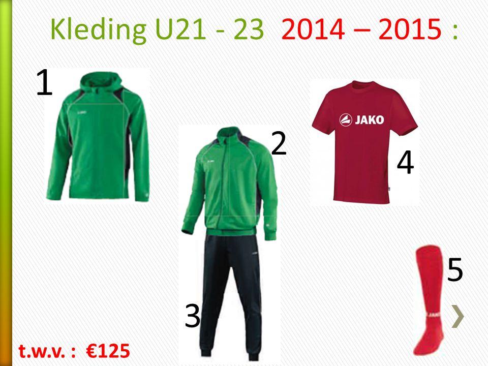 Kleding U21 - 23 2014 – 2015 : 1 2 4 5 3 t.w.v. : €125
