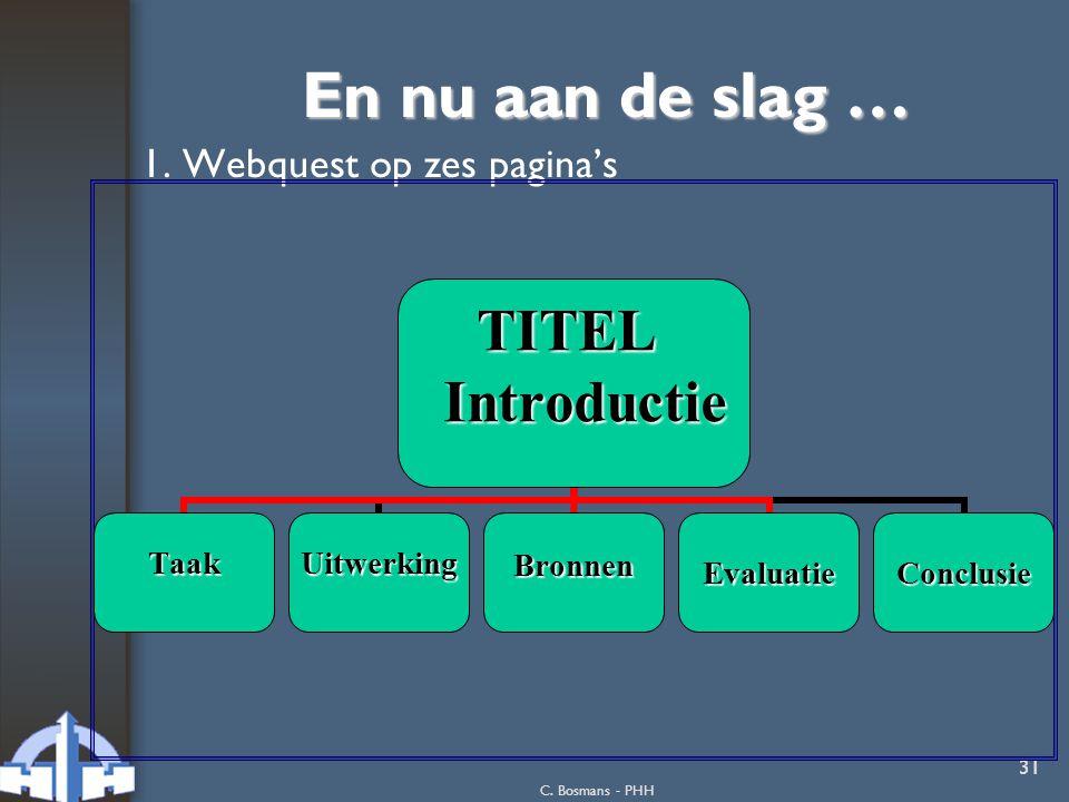 En nu aan de slag … 1. Webquest op zes pagina's C. Bosmans - PHH
