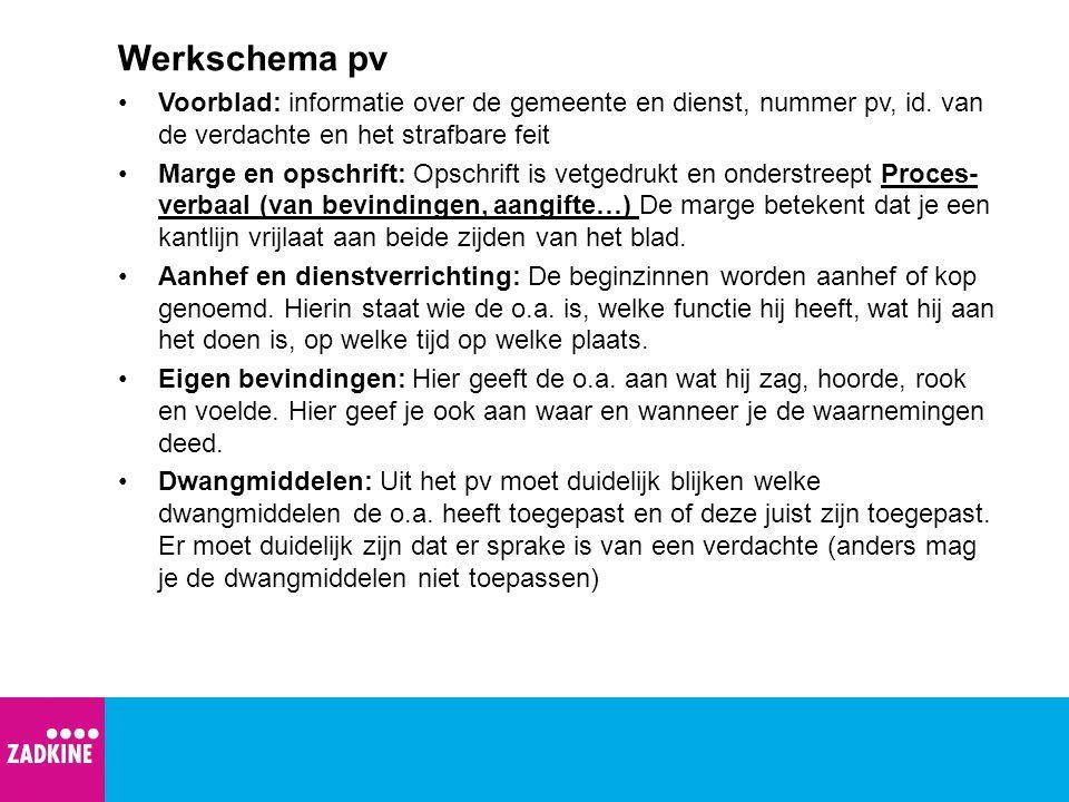 Werkschema pv Voorblad: informatie over de gemeente en dienst, nummer pv, id. van de verdachte en het strafbare feit.