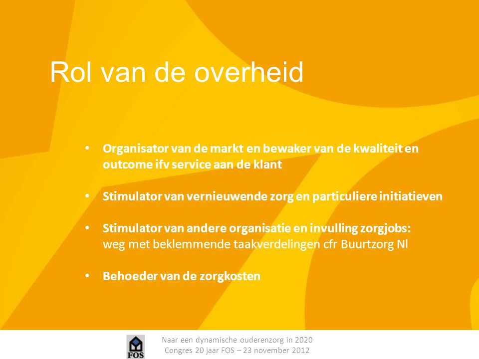 Rol van de overheid Organisator van de markt en bewaker van de kwaliteit en outcome ifv service aan de klant.