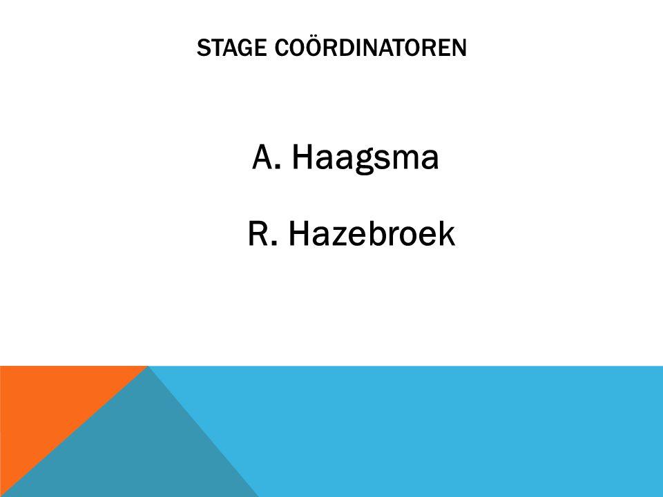 Stage coördinatoren A. Haagsma R. Hazebroek