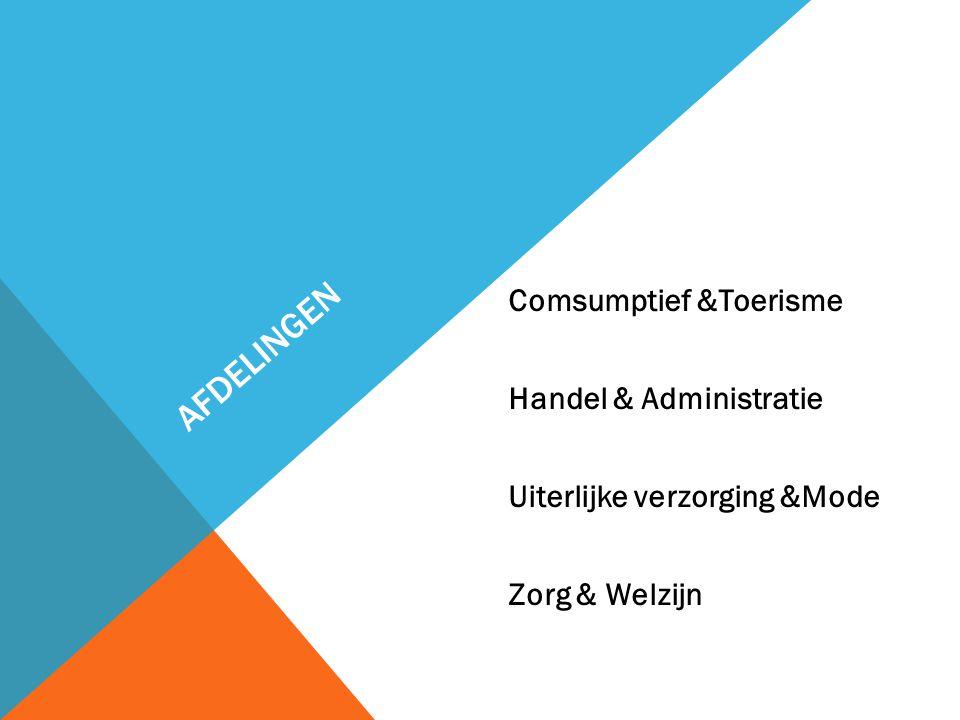 Afdelingen Comsumptief &Toerisme Handel & Administratie Uiterlijke verzorging &Mode Zorg & Welzijn