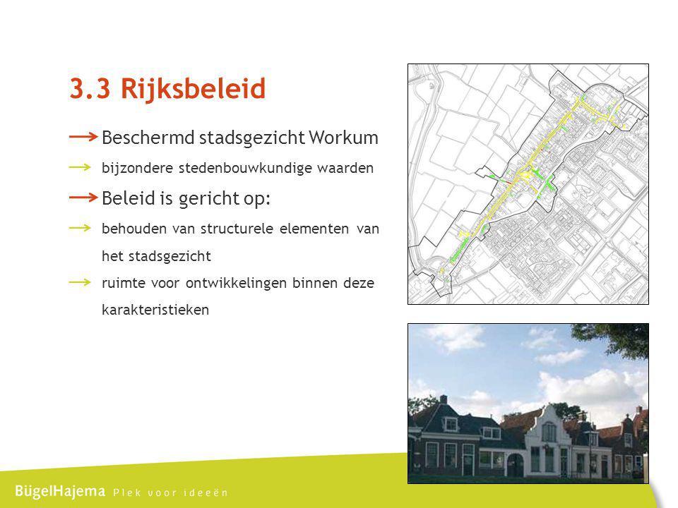 3.3 Rijksbeleid Beschermd stadsgezicht Workum Beleid is gericht op: