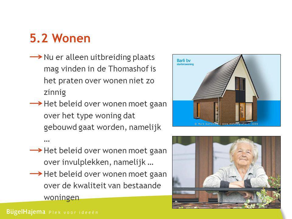 5.2 Wonen Nu er alleen uitbreiding plaats mag vinden in de Thomashof is het praten over wonen niet zo zinnig.