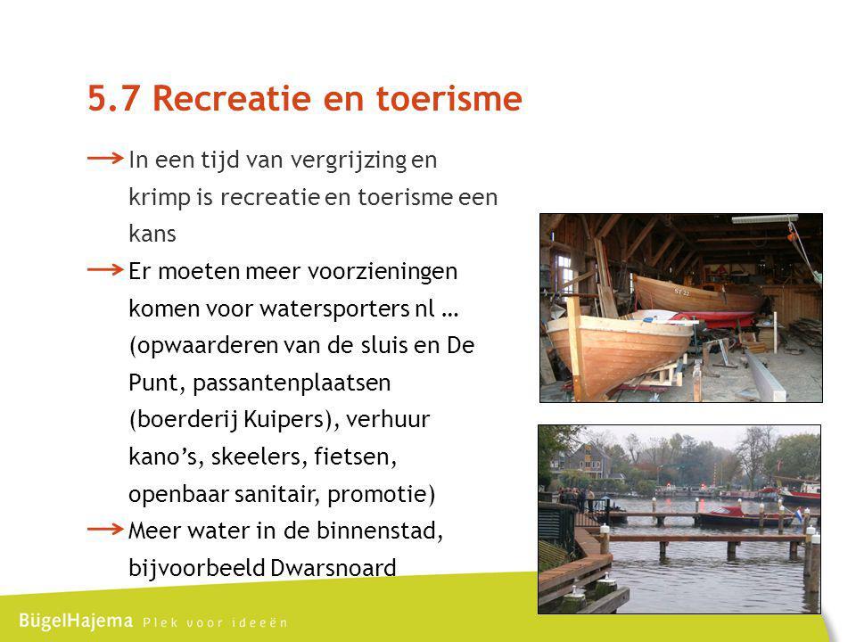 5.7 Recreatie en toerisme In een tijd van vergrijzing en krimp is recreatie en toerisme een kans.