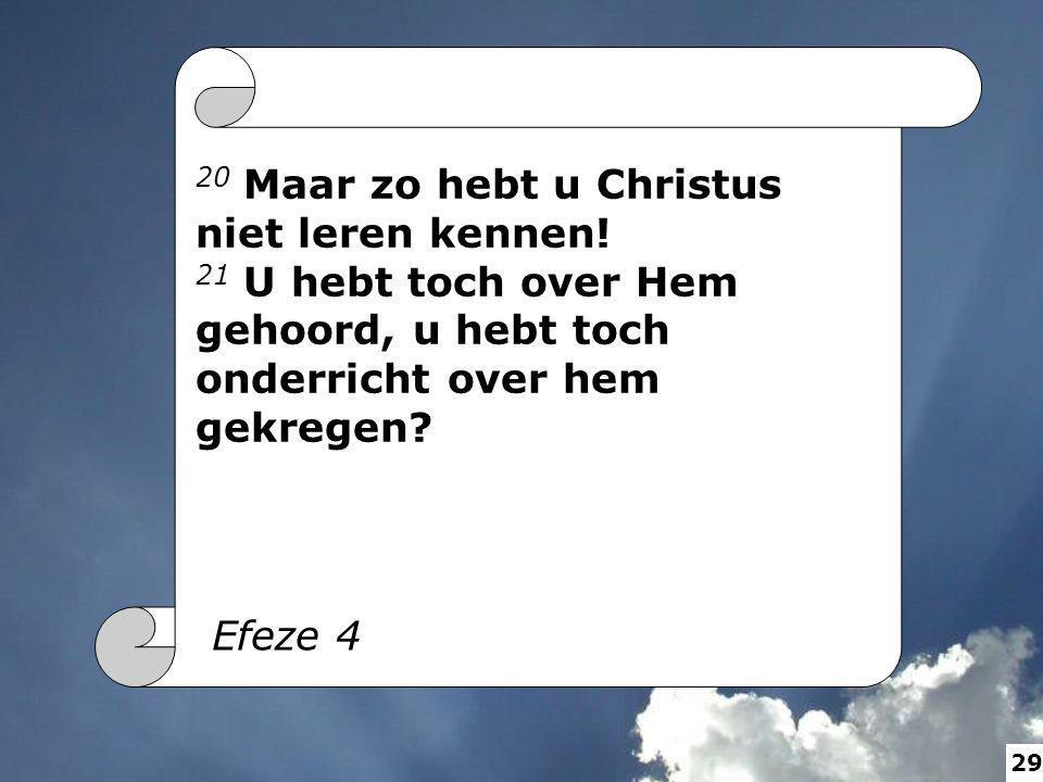 20 Maar zo hebt u Christus niet leren kennen!