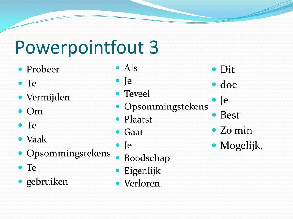 Powerpointfout 3 Dit doe Je Best Zo min Mogelijk. Probeer Als Te Je