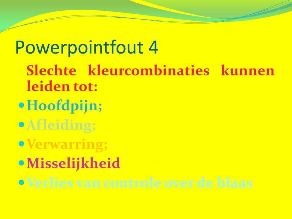 Powerpointfout 4 Slechte kleurcombinaties kunnen leiden tot:
