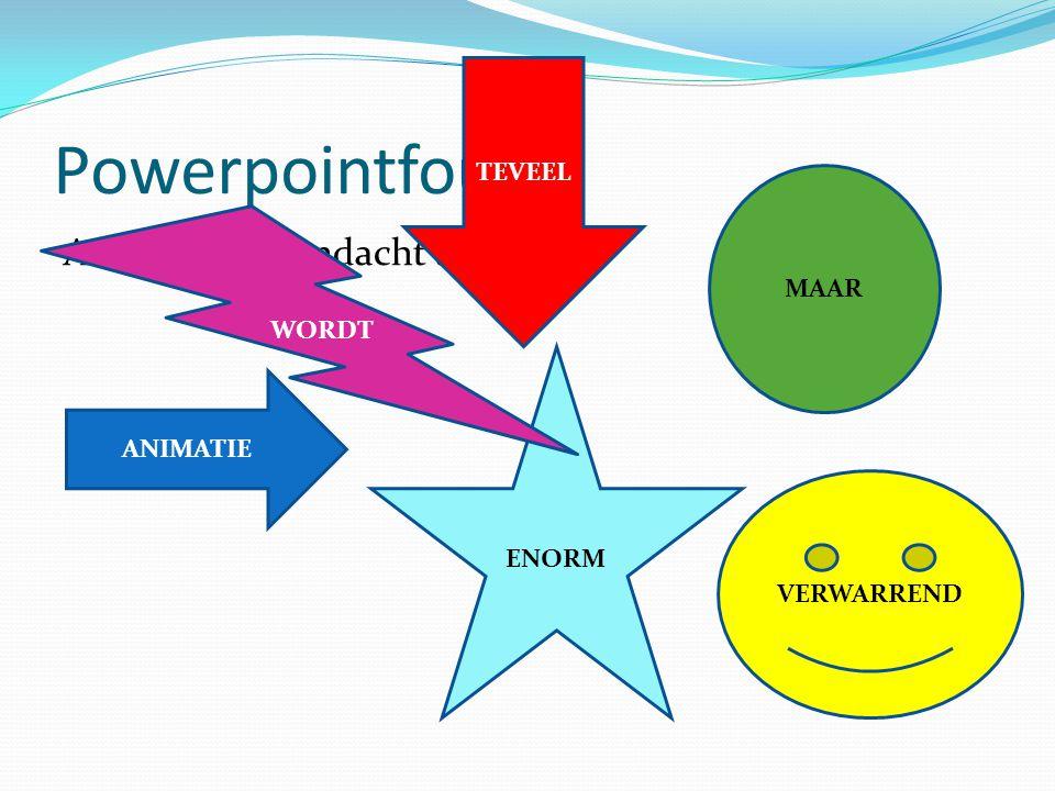 Powerpointfout 5 Animatie  aandacht trekken TEVEEL MAAR WORDT