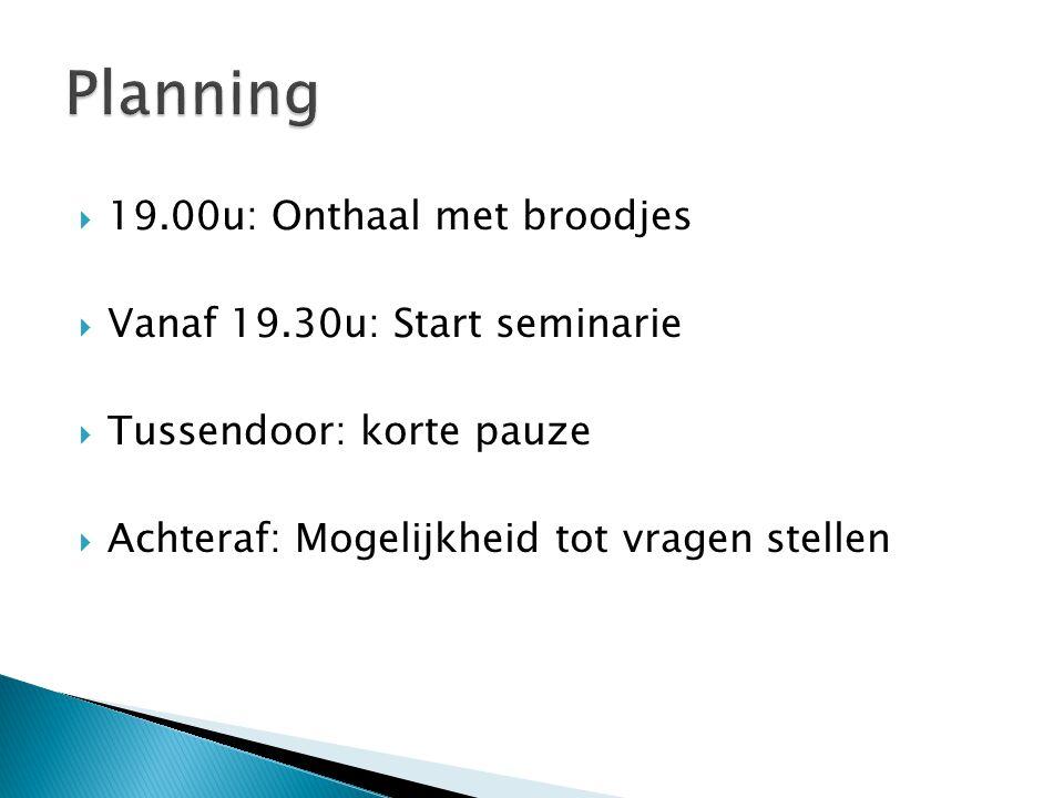 Planning 19.00u: Onthaal met broodjes Vanaf 19.30u: Start seminarie