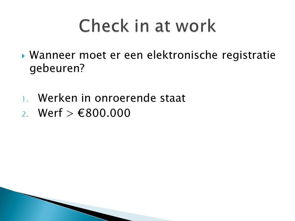 Check in at work Wanneer moet er een elektronische registratie gebeuren Werken in onroerende staat.