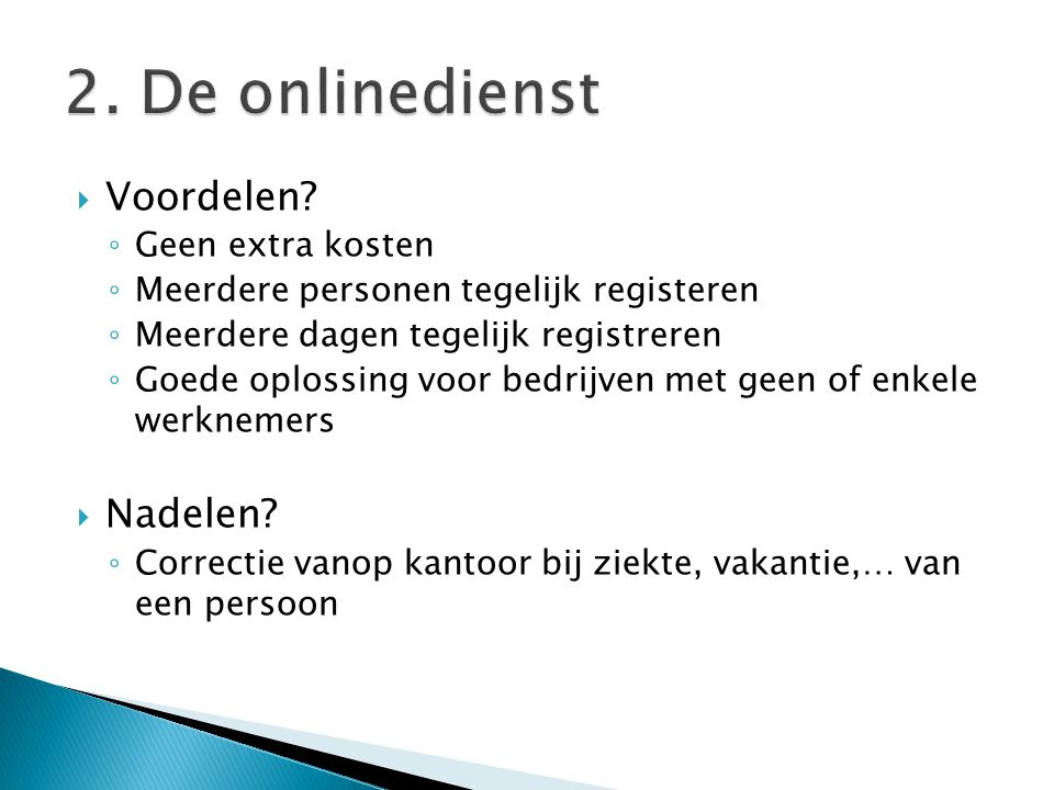 2. De onlinedienst Voordelen Nadelen Geen extra kosten